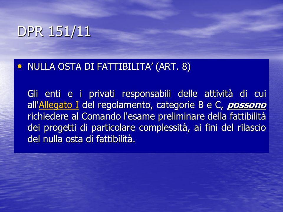 DPR 151/11 NULLA OSTA DI FATTIBILITA (ART. 8) NULLA OSTA DI FATTIBILITA (ART. 8) Gli enti e i privati responsabili delle attività di cui all'Allegato