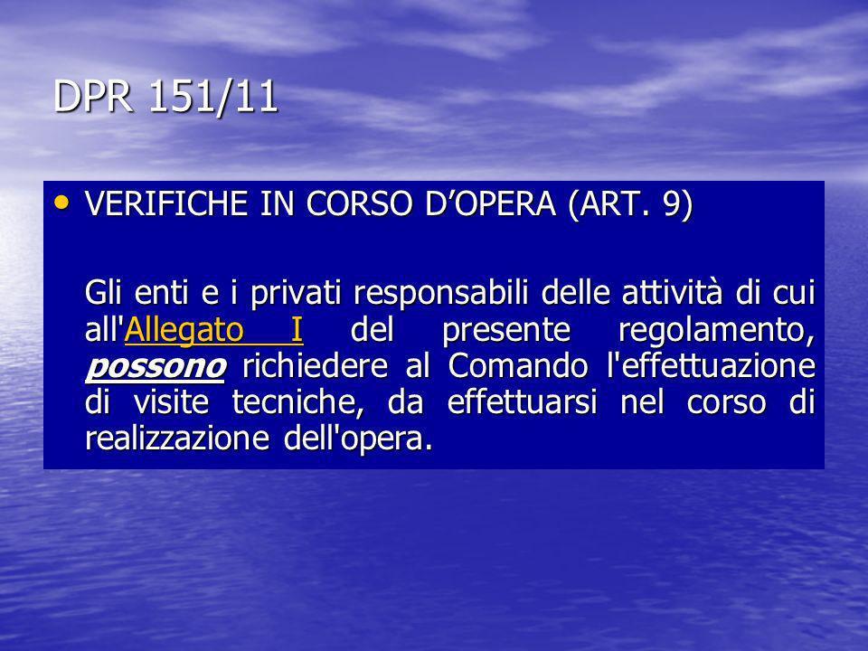 DPR 151/11 VERIFICHE IN CORSO DOPERA (ART. 9) VERIFICHE IN CORSO DOPERA (ART. 9) Gli enti e i privati responsabili delle attività di cui all'Allegato
