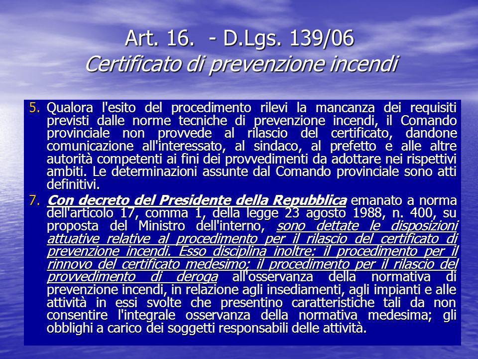 Art. 16. - D.Lgs. 139/06 Certificato di prevenzione incendi 5. Qualora l'esito del procedimento rilevi la mancanza dei requisiti previsti dalle norme