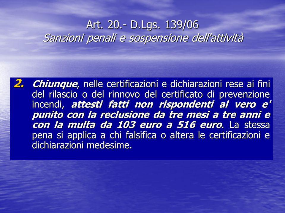 Art. 20.- D.Lgs. 139/06 Sanzioni penali e sospensione dell'attività 2. Chiunque, nelle certificazioni e dichiarazioni rese ai fini del rilascio o del