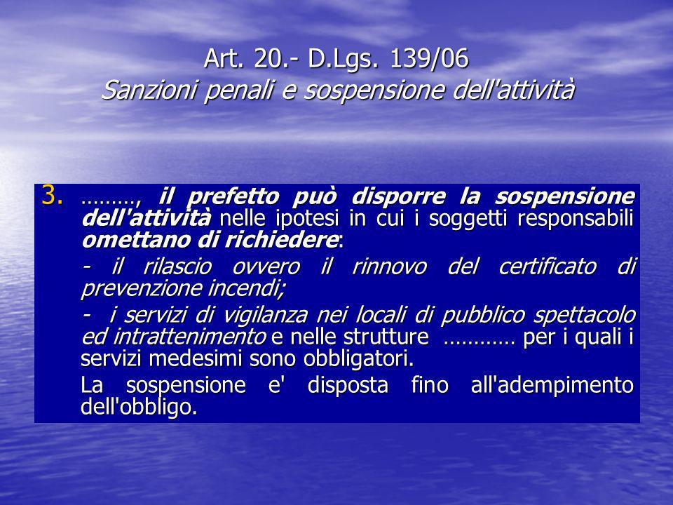 Art. 20.- D.Lgs. 139/06 Sanzioni penali e sospensione dell'attività 3. ………, il prefetto può disporre la sospensione dell'attività nelle ipotesi in cui