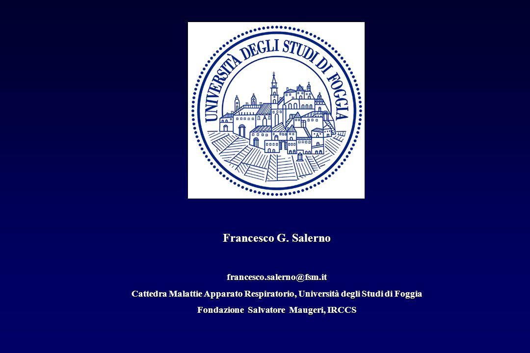 Francesco G. Salerno francesco.salerno@fsm.it Cattedra Malattie Apparato Respiratorio, Università degli Studi di Foggia Fondazione Salvatore Maugeri,