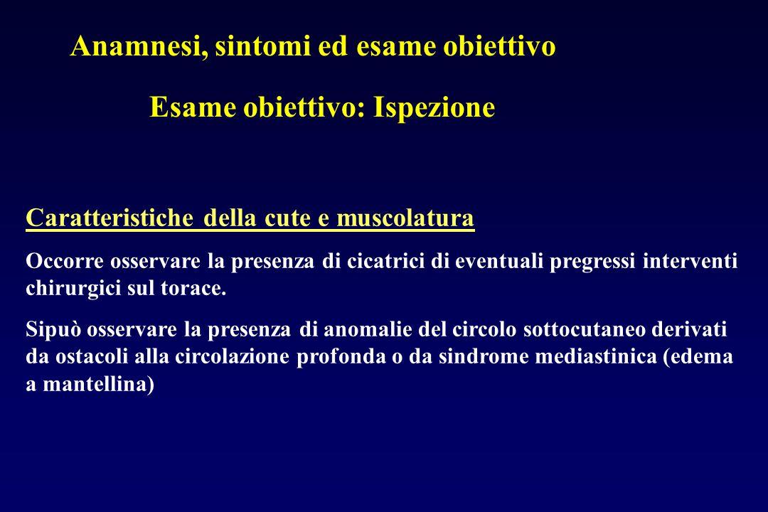 Esame obiettivo: Ispezione Anamnesi, sintomi ed esame obiettivo Caratteristiche della cute e muscolatura Occorre osservare la presenza di cicatrici di