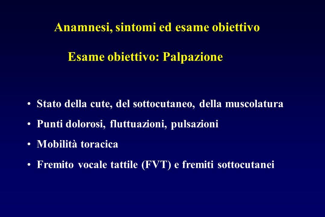 Anamnesi, sintomi ed esame obiettivo Stato della cute, del sottocutaneo, della muscolatura Punti dolorosi, fluttuazioni, pulsazioni Mobilità toracica