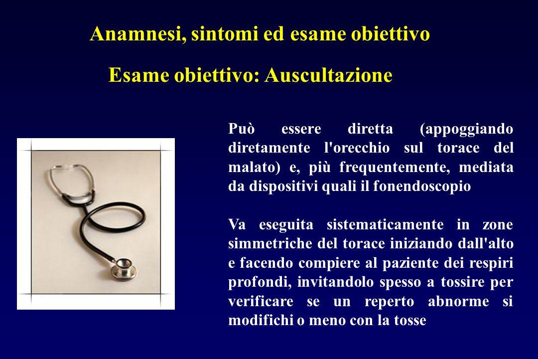 Anamnesi, sintomi ed esame obiettivo Esame obiettivo: Auscultazione Può essere diretta (appoggiando diretamente l'orecchio sul torace del malato) e, p