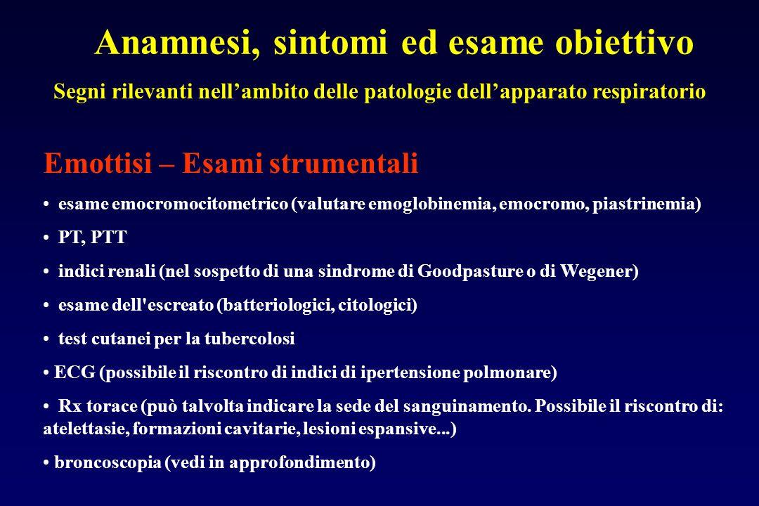 Anamnesi, sintomi ed esame obiettivo Segni rilevanti nellambito delle patologie dellapparato respiratorio Emottisi – Esami strumentali esame emocromoc