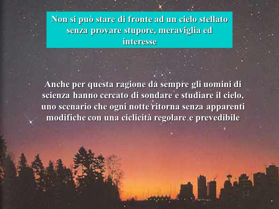 Non si può stare di fronte ad un cielo stellato senza provare stupore, meraviglia ed interesse Anche per questa ragione da sempre gli uomini di scienz
