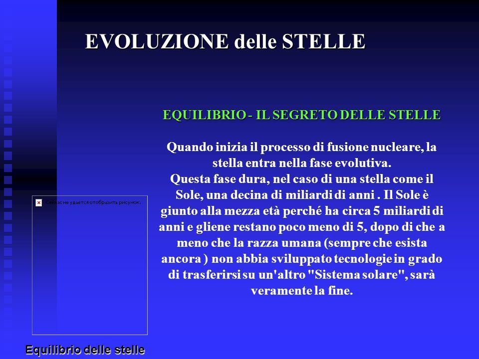 EVOLUZIONE delle STELLE EQUILIBRIO - IL SEGRETO DELLE STELLE Quando inizia il processo di fusione nucleare, la stella entra nella fase evolutiva. Ques