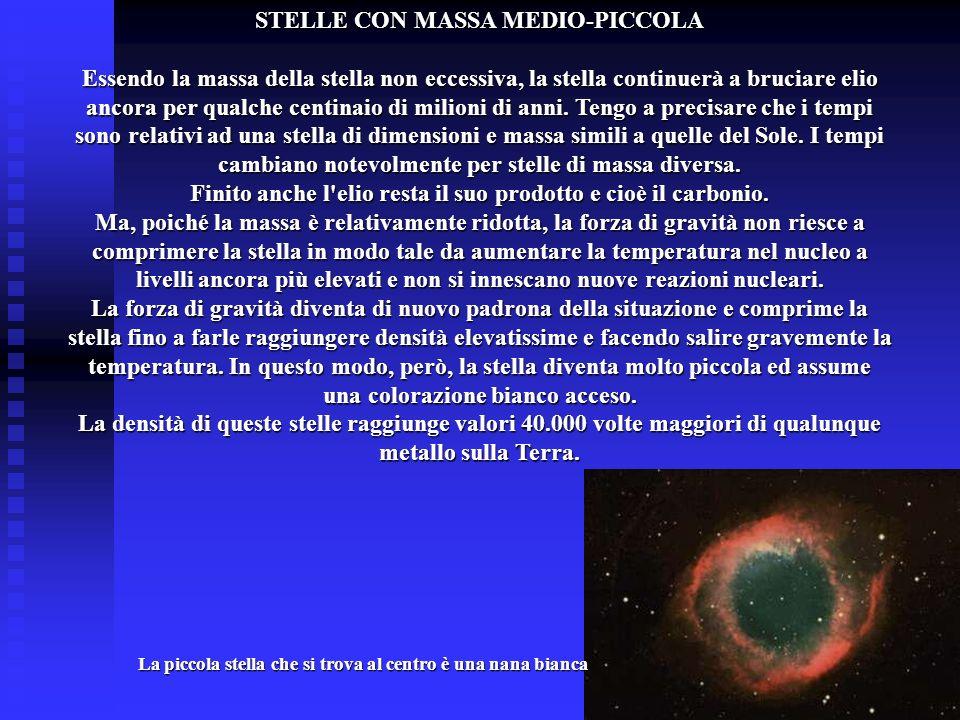 STELLE CON MASSA MEDIO-PICCOLA Essendo la massa della stella non eccessiva, la stella continuerà a bruciare elio ancora per qualche centinaio di milio