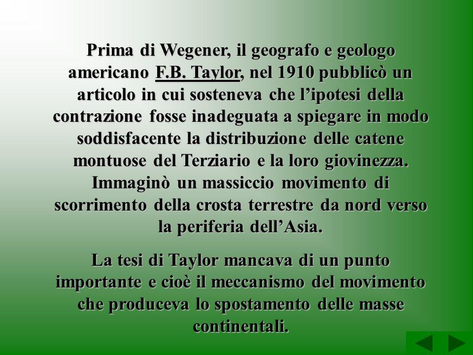 Prima di Wegener, il geografo e geologo americano F.B. Taylor, nel 1910 pubblicò un articolo in cui sosteneva che lipotesi della contrazione fosse ina