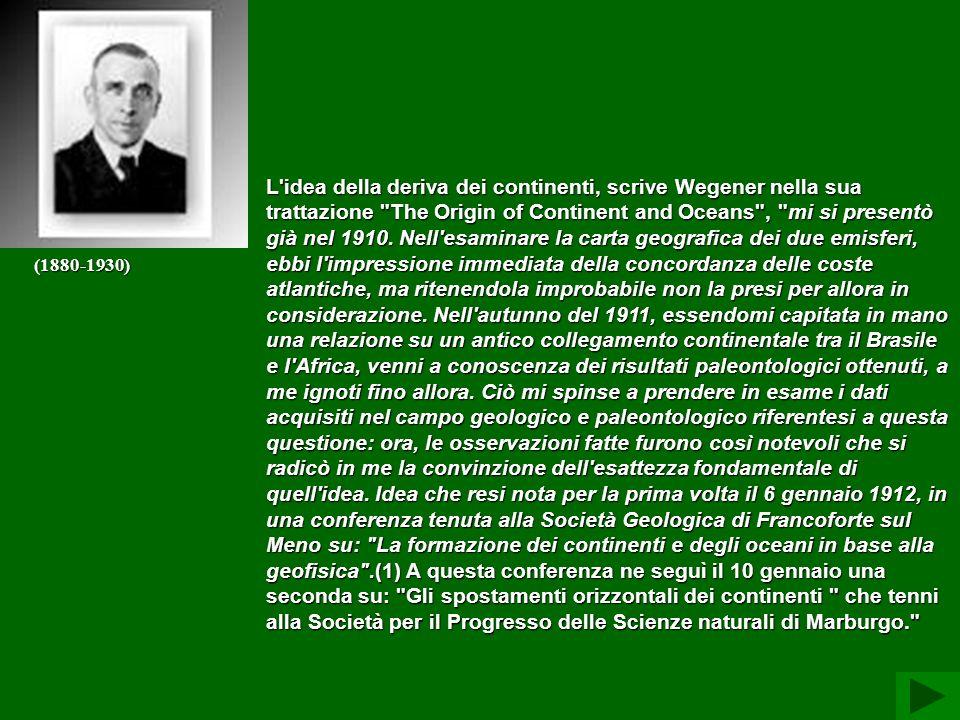 L'idea della deriva dei continenti, scrive Wegener nella sua trattazione