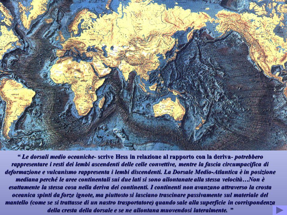 Le dorsali medio oceaniche- scrive Hess in relazione al rapporto con la deriva- potrebbero rappresentare i resti dei lembi ascendenti delle celle conv