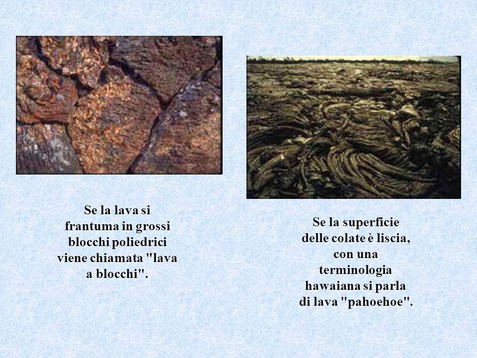 Se la superficie delle colate è liscia, con una terminologia hawaiana si parla di lava