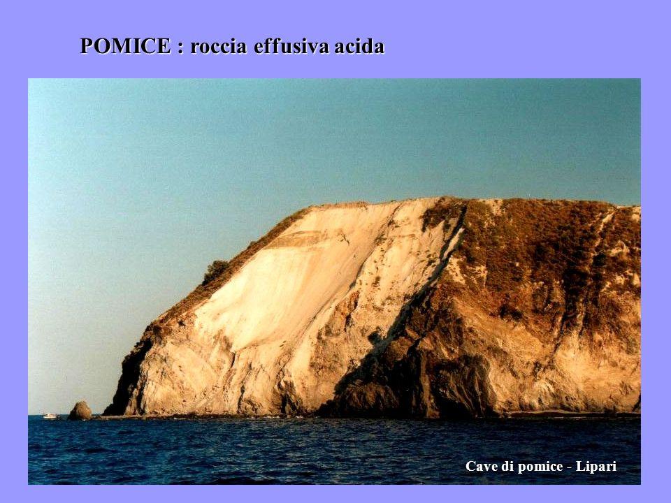 POMICE : roccia effusiva acida Cave di pomice - Lipari