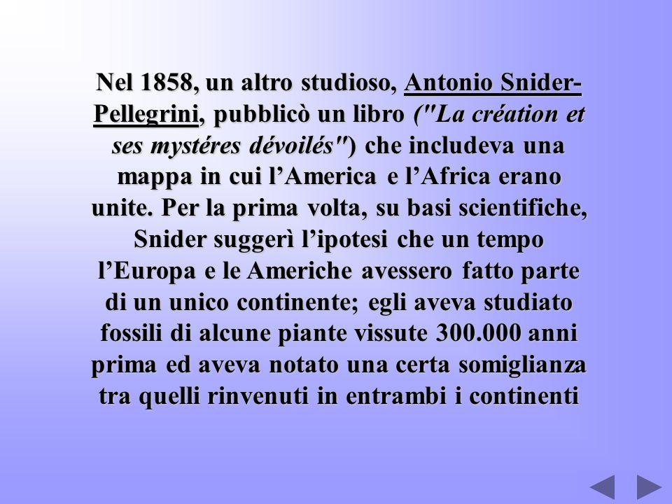 Nel 1858, un altro studioso, Antonio Snider- Pellegrini, pubblicò un libro (