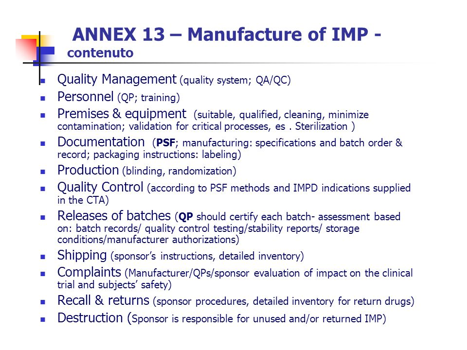 ANNEX 13 – Manufacture of IMP - contenuto Quality Management (quality system; QA/QC) Personnel (QP; training) Premises & equipment (suitable, qualifie