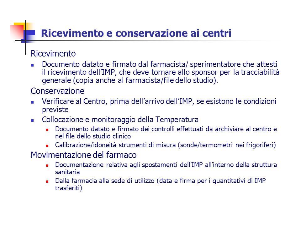 Ricevimento e conservazione ai centri Ricevimento Documento datato e firmato dal farmacista/ sperimentatore che attesti il ricevimento dellIMP, che de