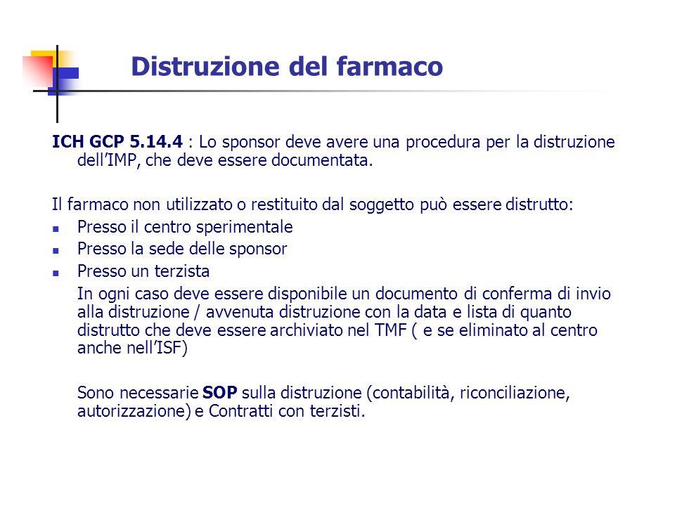Distruzione del farmaco ICH GCP 5.14.4 : Lo sponsor deve avere una procedura per la distruzione dellIMP, che deve essere documentata. Il farmaco non u
