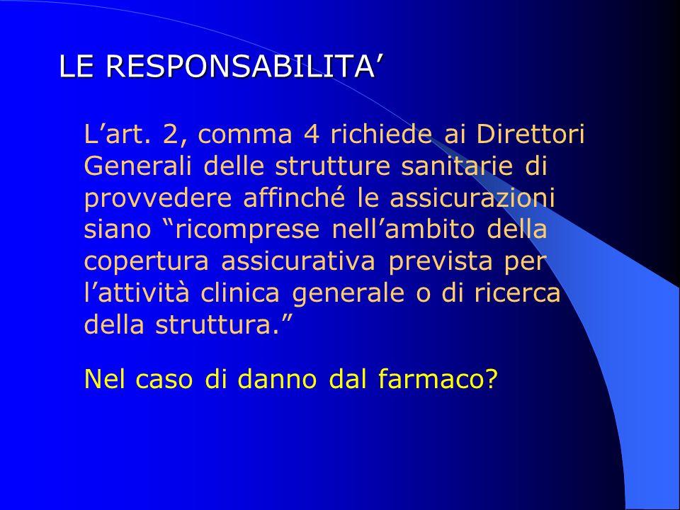 LE RESPONSABILITA Lart. 2, comma 4 richiede ai Direttori Generali delle strutture sanitarie di provvedere affinché le assicurazioni siano ricomprese n