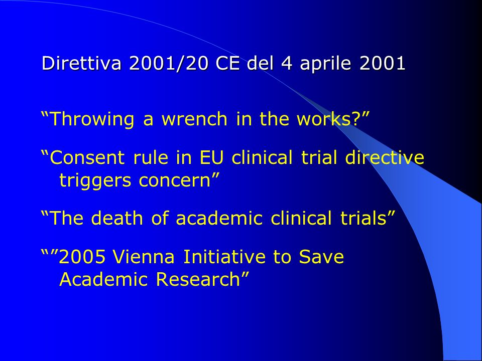 Direttiva 2001/20 CE del 4 aprile 2001 Throwing a wrench in the works? Consent rule in EU clinical trial directive triggers concern The death of acade