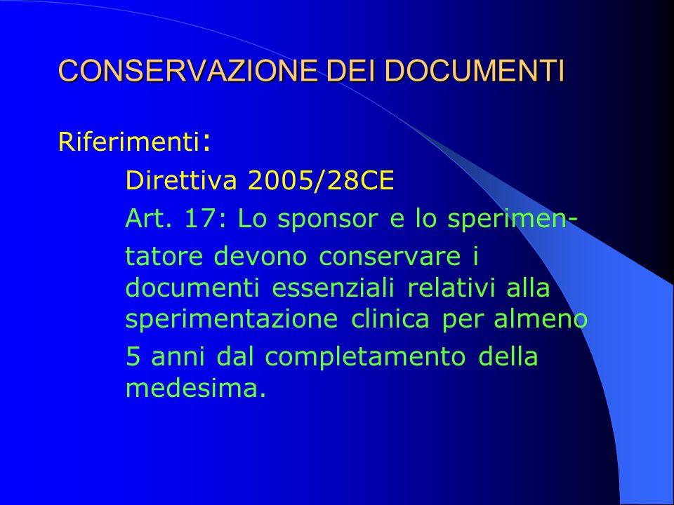 CONSERVAZIONE DEI DOCUMENTI Riferimenti : Direttiva 2005/28CE Art. 17: Lo sponsor e lo sperimen- tatore devono conservare i documenti essenziali relat