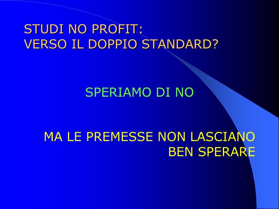 STUDI NO PROFIT: VERSO IL DOPPIO STANDARD? SPERIAMO DI NO MA LE PREMESSE NON LASCIANO BEN SPERARE