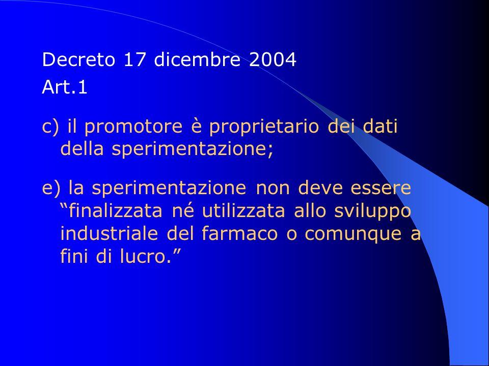 Decreto 17 dicembre 2004 Art.1 c) il promotore è proprietario dei dati della sperimentazione; e) la sperimentazione non deve essere finalizzata né uti