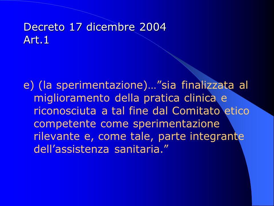 Decreto 17 dicembre 2004 Art.1 e) (la sperimentazione)…sia finalizzata al miglioramento della pratica clinica e riconosciuta a tal fine dal Comitato e