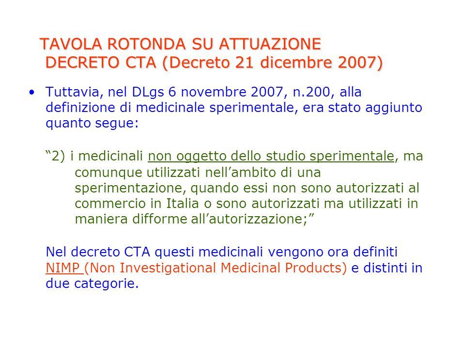 TAVOLA ROTONDA SU ATTUAZIONE DECRETO CTA (Decreto 21 dicembre 2007) Tuttavia, nel DLgs 6 novembre 2007, n.200, alla definizione di medicinale sperimen