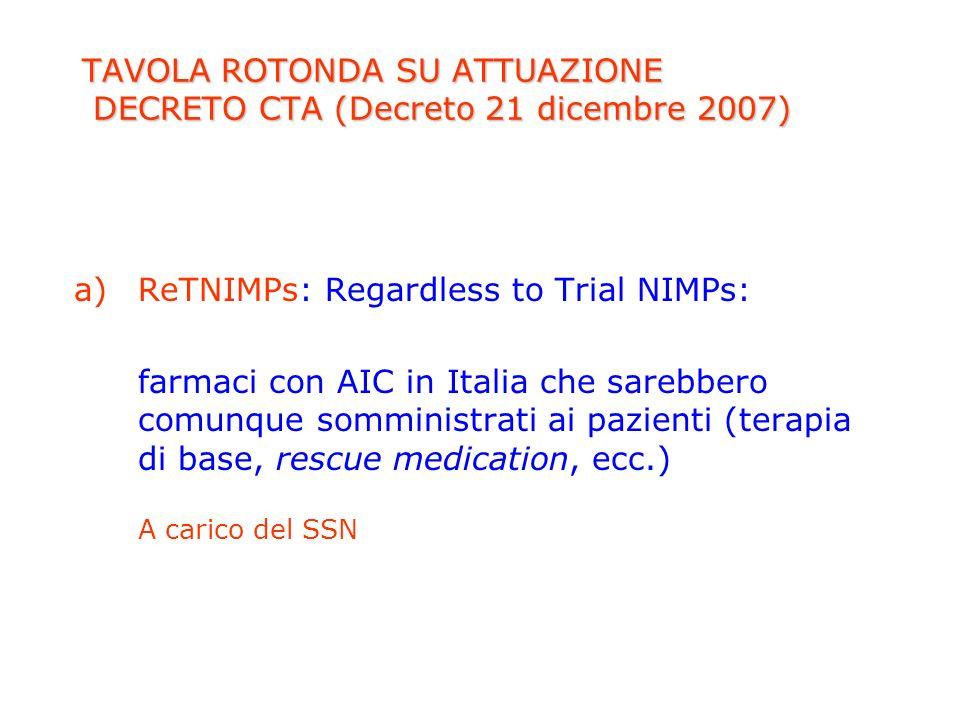 TAVOLA ROTONDA SU ATTUAZIONE DECRETO CTA (Decreto 21 dicembre 2007) a)ReTNIMPs: Regardless to Trial NIMPs: farmaci con AIC in Italia che sarebbero com