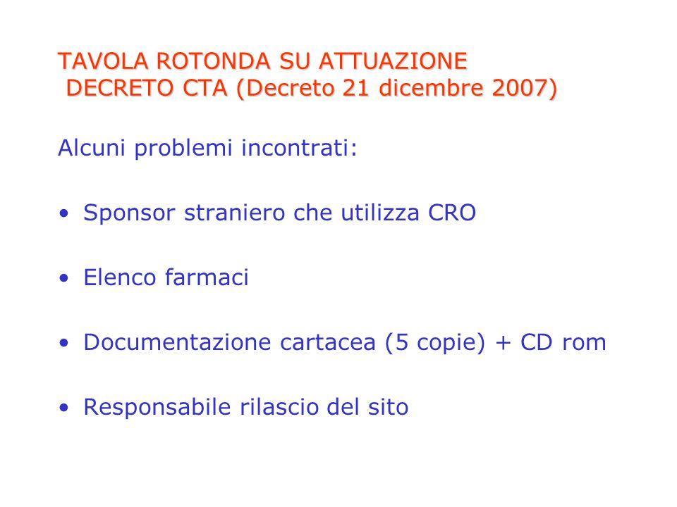 TAVOLA ROTONDA SU ATTUAZIONE DECRETO CTA (Decreto 21 dicembre 2007) Alcuni problemi incontrati: Sponsor straniero che utilizza CRO Elenco farmaci Docu