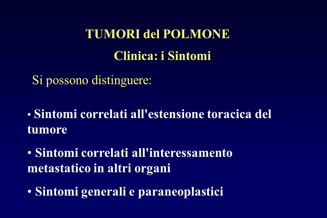 Clinica: i Sintomi Si possono distinguere: Sintomi correlati all'estensione toracica del tumore Sintomi correlati all'interessamento metastatico in al