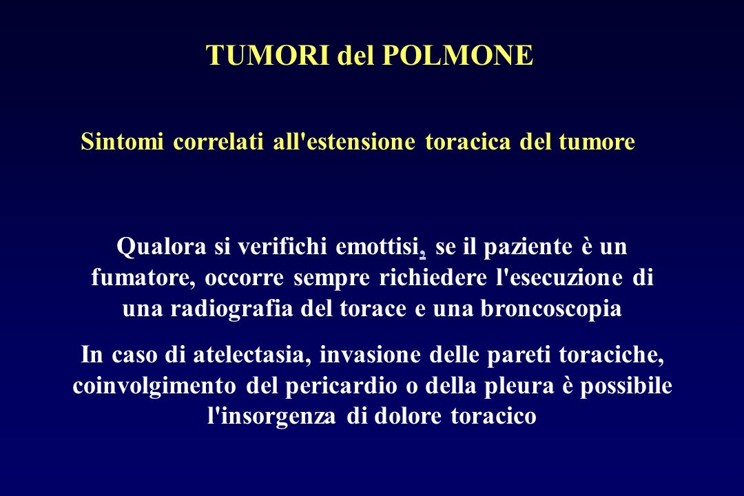 Sintomi correlati all'estensione toracica del tumore Qualora si verifichi emottisi, se il paziente è un fumatore, occorre sempre richiedere l'esecuzio
