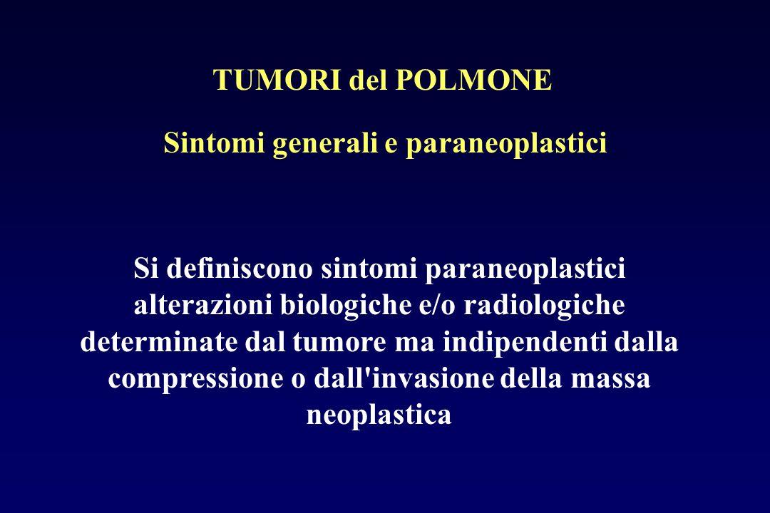 Sintomi generali e paraneoplastici Si definiscono sintomi paraneoplastici alterazioni biologiche e/o radiologiche determinate dal tumore ma indipenden