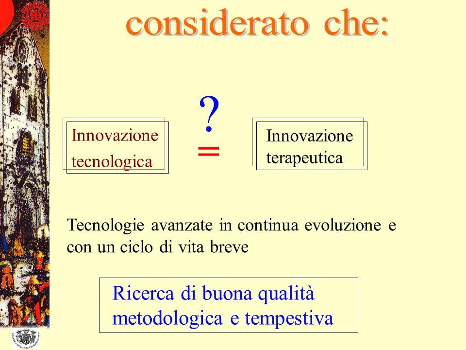 Innovazione tecnologica Innovazione terapeutica = ? Ricerca di buona qualità metodologica e tempestiva Tecnologie avanzate in continua evoluzione e co