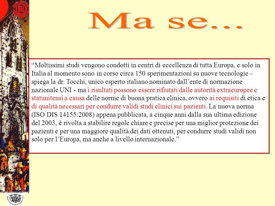 valutazione terapeutica (fase II) conferma terapeutica (fase III) QUALITA??? Moltissimi studi vengono condotti in centri di eccellenza di tutta Europa