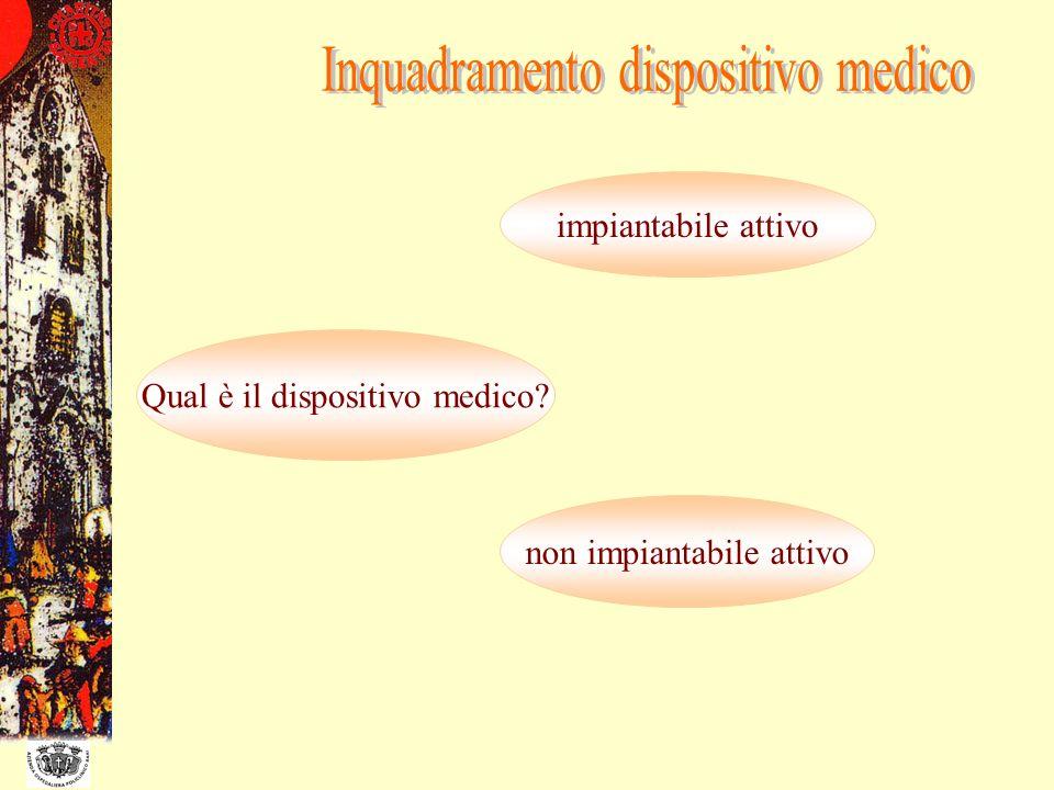 Qual è il dispositivo medico? impiantabile attivo non impiantabile attivo