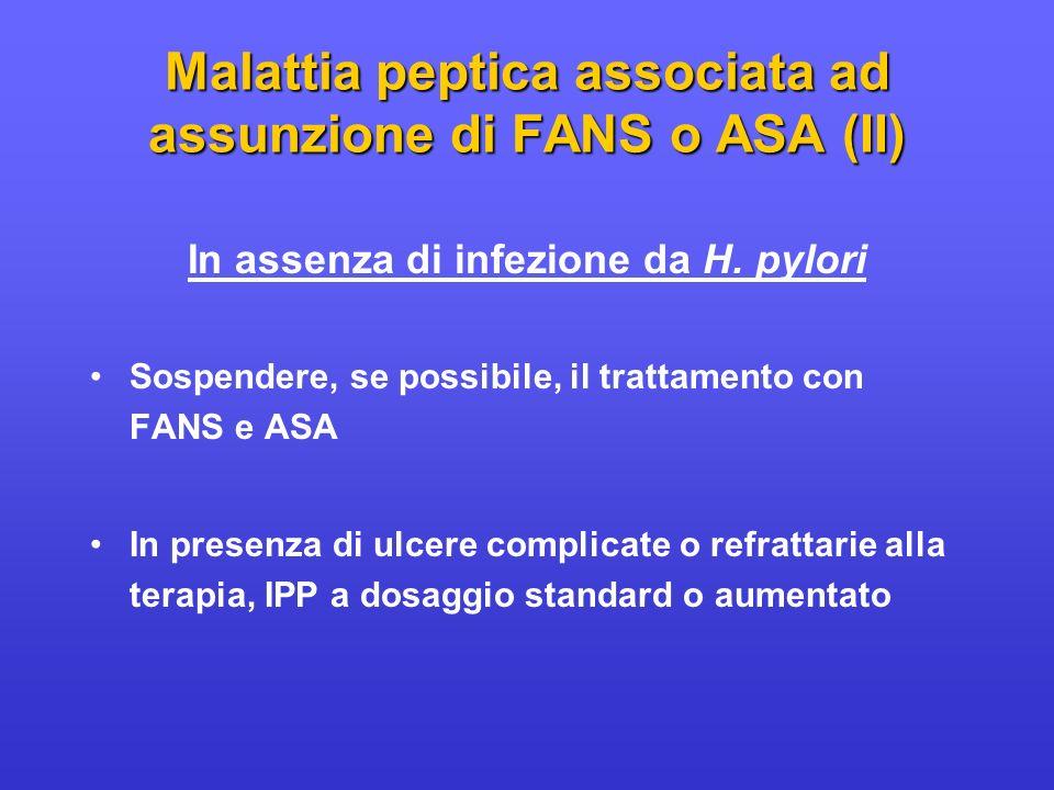 Malattia peptica associata ad assunzione di FANS o ASA (II) In assenza di infezione da H. pylori Sospendere, se possibile, il trattamento con FANS e A