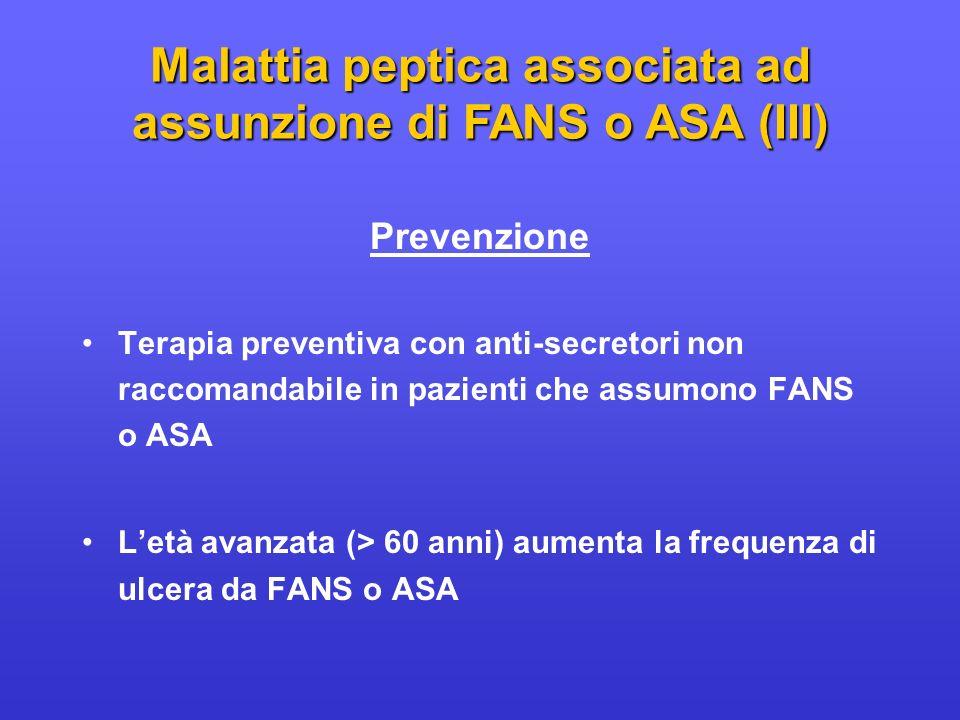 Malattia peptica associata ad assunzione di FANS o ASA (III) Prevenzione Terapia preventiva con anti-secretori non raccomandabile in pazienti che assu