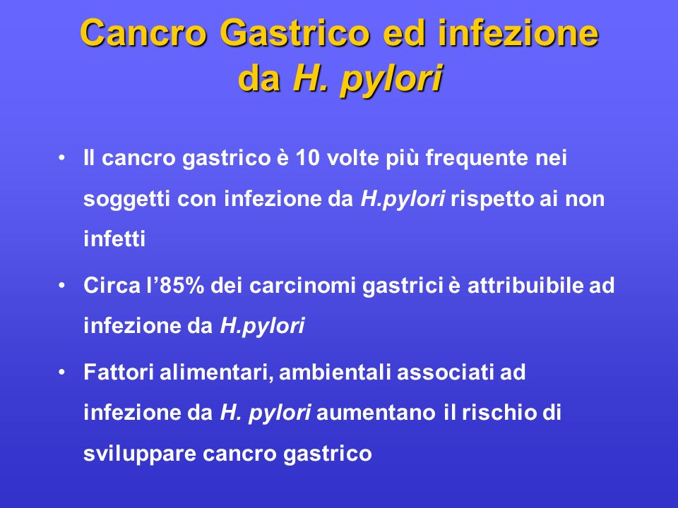 Il cancro gastrico è 10 volte più frequente nei soggetti con infezione da H.pylori rispetto ai non infetti Circa l85% dei carcinomi gastrici è attribu