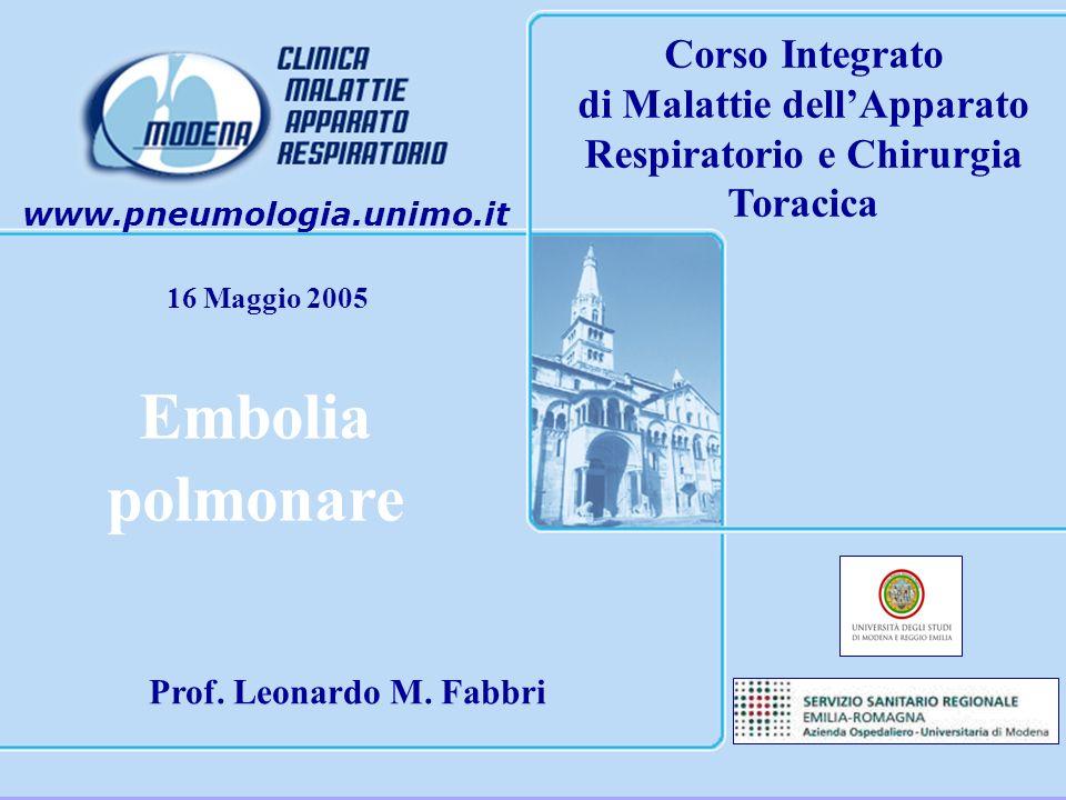 www.pneumologia.unimo.it 16 Maggio 2005 Corso Integrato di Malattie dellApparato Respiratorio e Chirurgia Toracica Embolia polmonare Prof. Leonardo M.