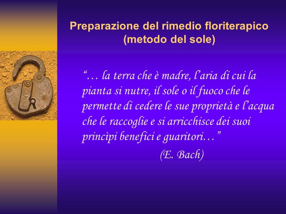 Preparazione del rimedio floriterapico (metodo del sole) … la terra che è madre, laria di cui la pianta si nutre, il sole o il fuoco che le permette d