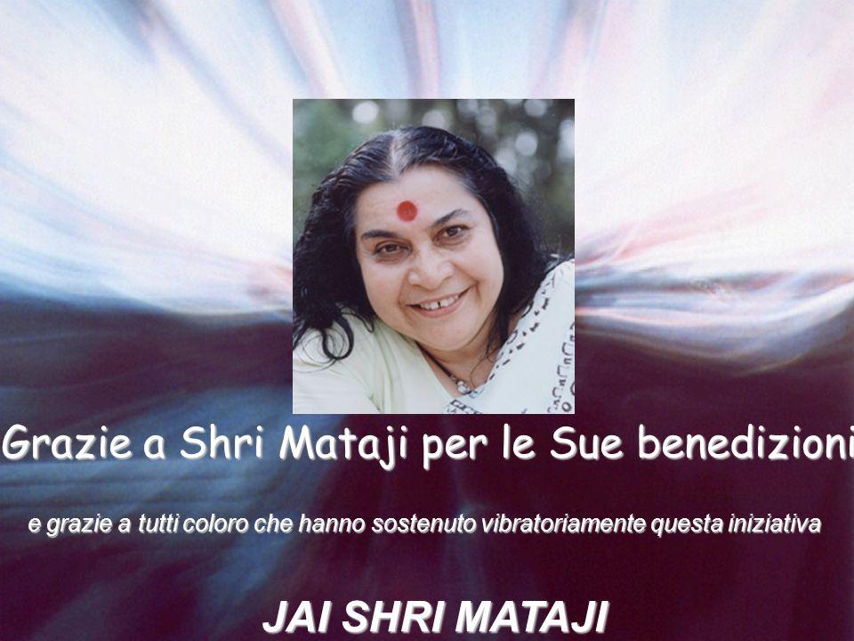 Grazie a Shri Mataji per le Sue benedizioni e grazie a tutti coloro che hanno sostenuto vibratoriamente questa iniziativa e grazie a tutti coloro che