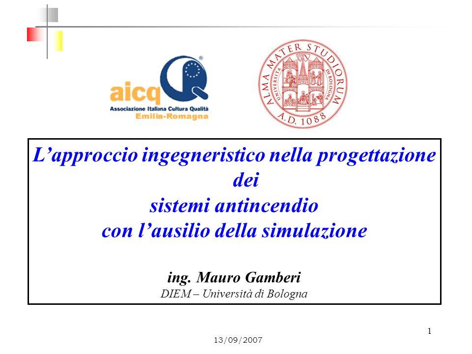 1 13/09/2007 Lapproccio ingegneristico nella progettazione dei sistemi antincendio con lausilio della simulazione ing. Mauro Gamberi DIEM – Università