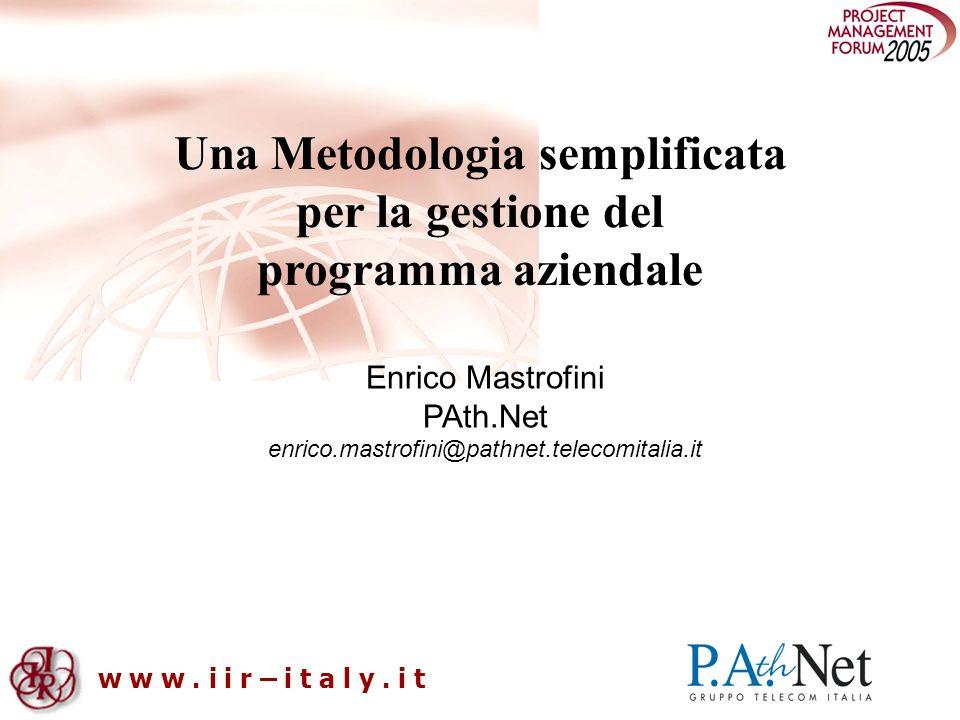 w w w. i i r – i t a l y. i t Enrico Mastrofini PAth.Net enrico.mastrofini@pathnet.telecomitalia.it Una Metodologia semplificata per la gestione del p