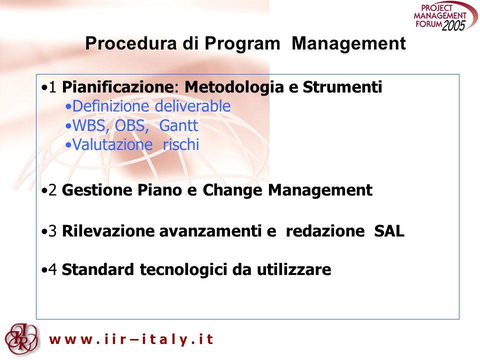 w w w. i i r – i t a l y. i t 1 Pianificazione: Metodologia e Strumenti Definizione deliverable WBS, OBS, Gantt Valutazione rischi 2 Gestione Piano e