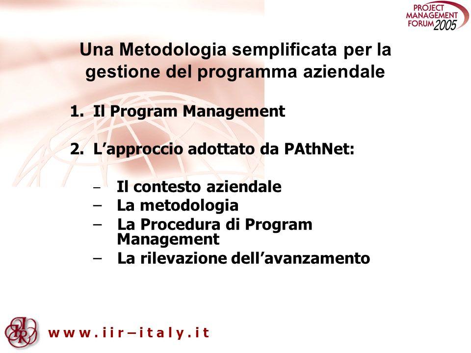 w w w. i i r – i t a l y. i t Una Metodologia semplificata per la gestione del programma aziendale 1.Il Program Management 2.Lapproccio adottato da PA