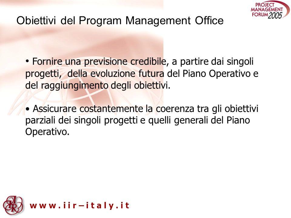 w w w. i i r – i t a l y. i t Obiettivi del Program Management Office Fornire una previsione credibile, a partire dai singoli progetti, della evoluzio