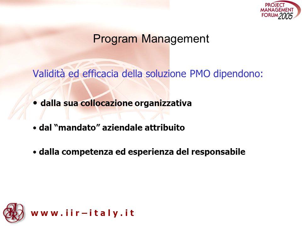 w w w. i i r – i t a l y. i t Program Management Validità ed efficacia della soluzione PMO dipendono: dalla sua collocazione organizzativa dal mandato
