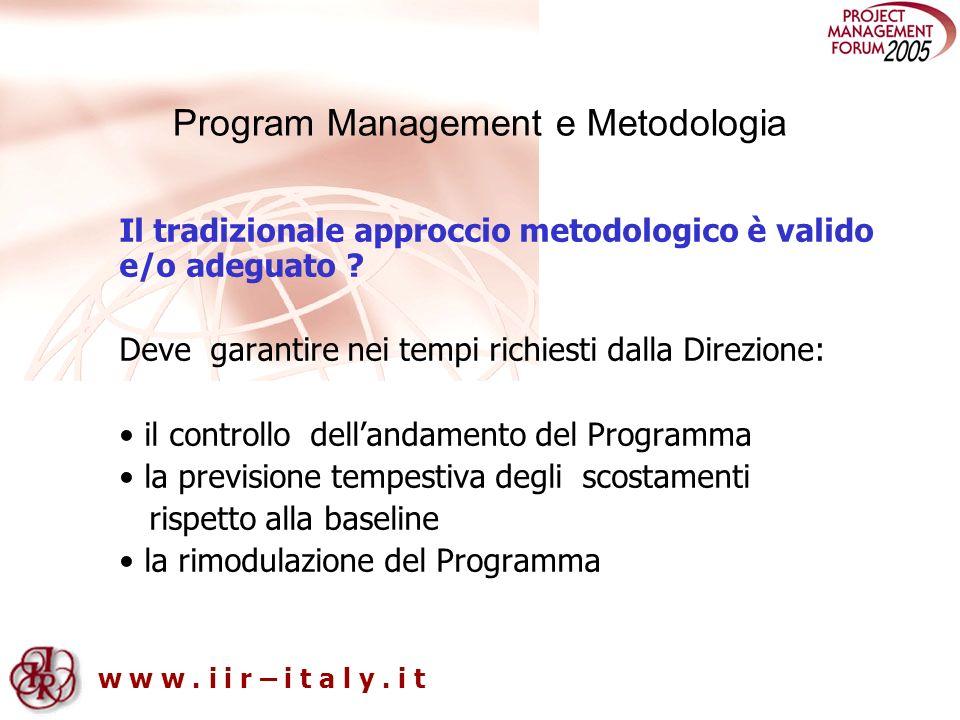 w w w. i i r – i t a l y. i t Program Management e Metodologia Il tradizionale approccio metodologico è valido e/o adeguato ? Deve garantire nei tempi